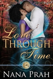 Love Through Time ~ Revised Edition ebook by Nana Prah