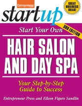 Start Your Own Hair Salon and Day Spa - Your Step-By-Step Guide to Success ebook by Eileen  Figure Sandlin,Entrepreneur Press