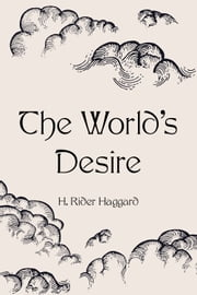 The World's Desire ebook by H. Rider Haggard
