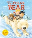 How to Ride a Polar Bear ebook by Ed Eaves, Caryl Hart