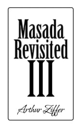 Masada Revisited III - A Play in Eight Scenes ebook by Arthur Ziffer