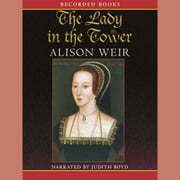 The Lady in the Tower - The Fall of Anne Boleyn audiobook by Alison Weir