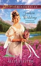 Yukon Wedding (Mills & Boon Love Inspired) (Alaskan Brides, Book 1) eBook by Allie Pleiter