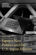 Japan's New Politics and the U.S.-Japan Alliance ebook by Sheila A. Smith