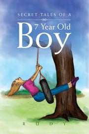 Secret Tales of a 7 Year Old Boy ebook by RUDY
