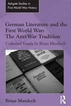 German Literature and the First World War: The Anti-War Tradition ebook by Brian Murdoch