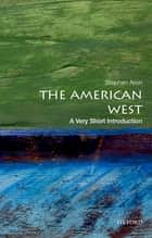 The American West: A Very Short Introduction ebook by Stephen Aron