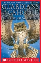 Guardians of Ga'Hoole: The Rise of a Legend ebook by Kathryn Lasky