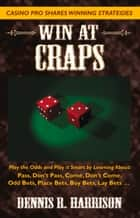 Win at Craps ebook by Dennis R. Harrison