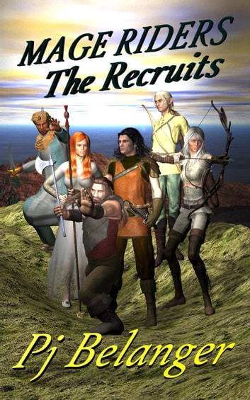 The Recruits: Mage Riders - Book 1 ebook by Pj Belanger