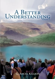 A Better Understanding (Vol. 1) - Volume I ebook by G. Ancel Killion