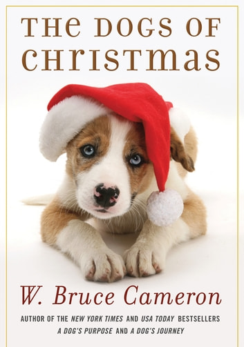 The Dogs of Christmas ebook by W. Bruce Cameron