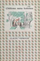 Château sans femmes eBook by Claude Virmonne, Jacques Berger