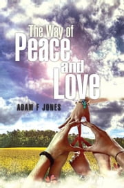 The Way of Love and Peace ebook by Adam F Jones