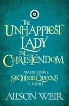 The Unhappiest Lady in Christendom ebook by