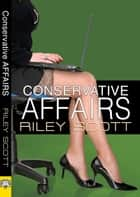 Conservative Affairs ebook by Riley Scott