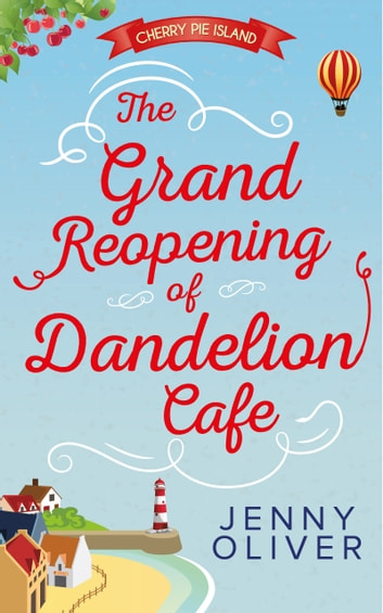 The Grand Reopening Of Dandelion Cafe (Cherry Pie Island, Book 1) ebook by Jenny Oliver