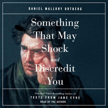 Something That May Shock and Discredit You audiobook by Daniel Mallory Ortberg