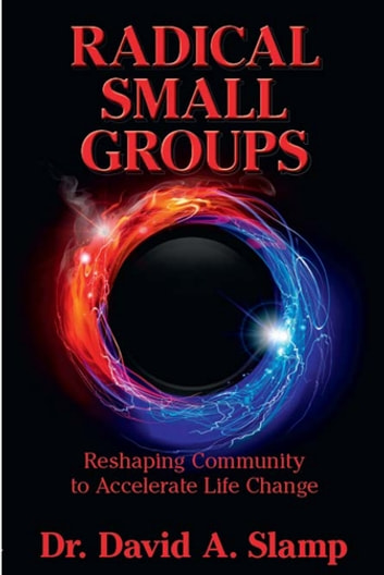 Radical Small Groups - Reshaping Community to Accelerate Authentic Life Change eBook by David Slamp