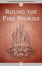 Round the Fire Stories ebook by Arthur C Doyle