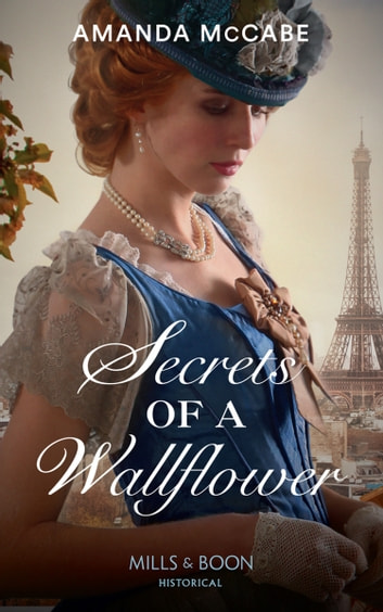 Secrets Of A Wallflower (Mills & Boon Historical) (Debutantes in Paris, Book 1) eBook by Amanda McCabe