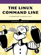 The Linux Command Line - A Complete Introduction ebook by William E. Jr. Shotts