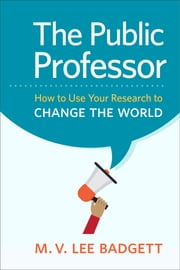 The Public Professor - How to Use Your Research to Change the World ebook by M. V.  Lee Badgett