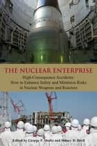 Nuclear Enterprise - High-Consequence Accidents: How to Enhance Safety and Minimize Risks in Nuclear Weapons and Reactors ebook by George P. Shultz, Sidney D. Drell