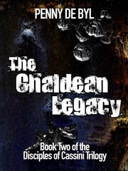 The Chaldean Legacy: Book Two of the Disciples of Cassini Trilogy ebook by Penny de Byl