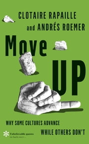 Move UP - Why Some Cultures Advance While Others Don't ebook by Clotaire Rapaille,Andrés Roemer