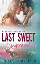 Last Sweet Surrender - Wescott Springs, #2 ebook by Holly Cortelyou