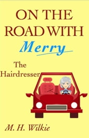 The Hairdresser - On the Road with Merry, #6 ebook by M. H. Wilkie