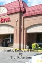Franks, Rolls, and Beans ebook by T. J. Robertson