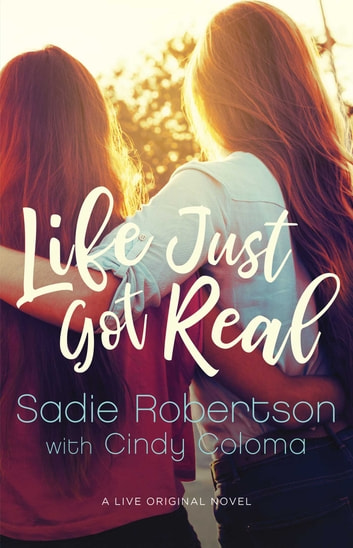 Life Just Got Real - A Live Original Novel ebook by Sadie Robertson