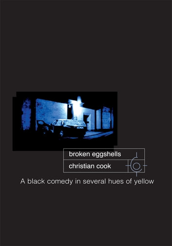 Broken Eggshells - A Black Comedy in Several Hues of Yellow ebook by Christian Cook