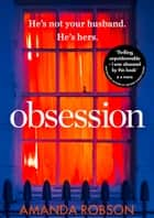 Obsession: The bestselling psychological thriller with a shocking ending ebook by Amanda Robson