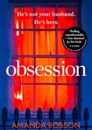 Obsession: A shocking psychological thriller where love affairs turn deadly ebook by Amanda Robson