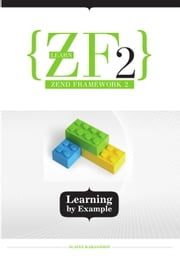 Learn Zend Framework 2 - Learning By Example ebook by Slavey Karadzhov