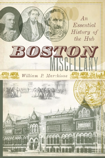 Boston Miscellany - An Essential History of the Hub ebook by William P. Marchione