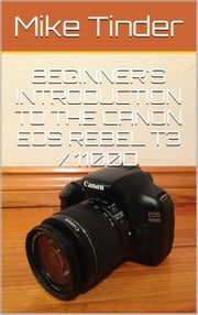 Beginner's Introduction to the Canon EOS Rebel T3 / 1100D ebook by Mike Tinder