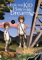 For the Kid I Saw in My Dreams, Vol. 2 ebook by Kei Sanbe