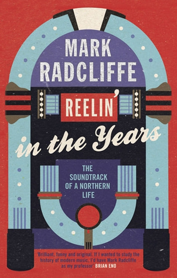 Reelin' in the Years - The Soundtrack of a Northern Life ebook by Mark Radcliffe