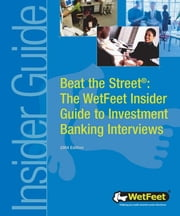 Beat the Street: The WetFeet Insider Guide to Investment Banking Interviews, 2004 edition ebook by Wetfeet