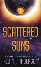 Scattered Suns: The Saga of Seven Suns - Book #4 ebook by Kevin J. Anderson