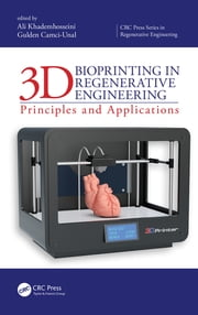3D Bioprinting in Regenerative Engineering: - Principles and Applications ebook by Ali Khademhosseini, Gulden Camci-Unal
