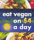 Eat Vegan on $4 A Day ebook by Ellen Jaffe Jones