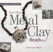 Pure Silver Metal Clay Beads ebook by Linda Kaye-Moses