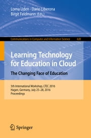 Learning Technology for Education in Cloud – The Changing Face of Education - 5th International Workshop, LTEC 2016, Hagen, Germany, July 25-28, 2016, Proceedings ebook by Lorna Uden,Dario Liberona,Birgit Feldmann