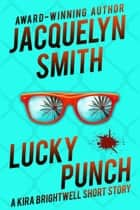 Lucky Punch: A Kira Brightwell Short Story - Kira Brightwell ebook by