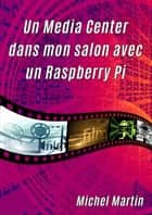 Un Media Center dans mon salon avec un Raspberry Pi ebook by Michel Martin